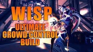 [WARFRAME] WISP - Ultimate Crowd Control Build [The Ghost]