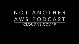Not Another Aws Podcast - Cap 2: Cloud Vs Cov-19