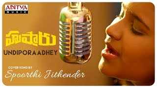 Undiporaadhey Cover Song By Spoorthi Jithender || Hushaaru Songs