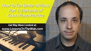 Intermediate Piano Lessons 1 - How to Get Better At Piano with Good Practice