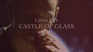 CASTLE OF GLASS (Linkin Park - Slow Mo)