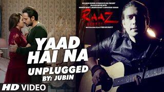 YAAD HAI NA (UNPLUGGED) Video Song | Raaz Reboot | Jubin Nautiyal | T-Series