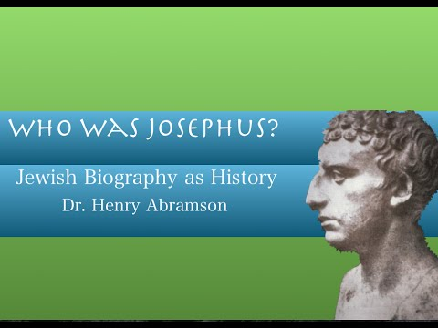 Who Was Josephus? Jewish Biography as History Dr. Henry Abramson