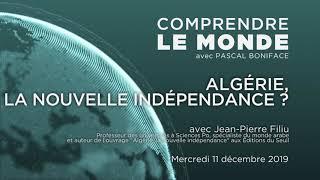 """Comprendre le monde S3#15 - Jean-Pierre Filiu - """"Algérie, la nouvelle indépendance ?"""""""