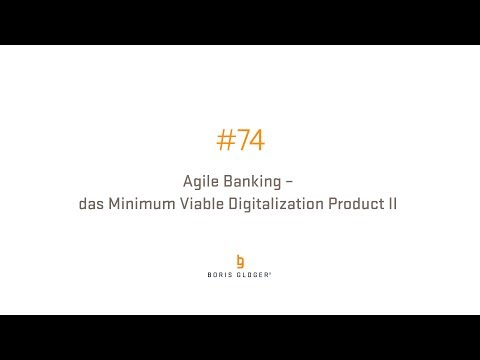 #74 Agile Banking – das Minimum Viable Digitalization Product II