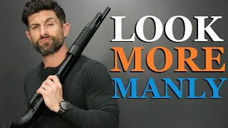 10 Things ANY Guy Can Do To Look MORE Manly!