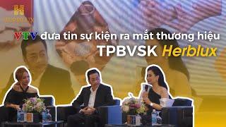 VTV1 Đưa tin về thương hiệu Herblux và hệ thống kinh doanh