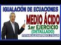 IGUALACION DE ECUACIONES POR EL METODO ION ELECTRON MEDIO ACIDO