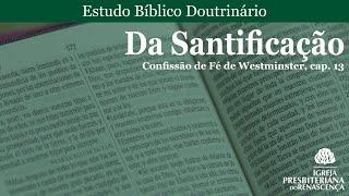 Estudo doutrinário - Da santificação (CFW, Cap. 13)