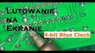 Lutowanie na ekranie #1 - 4-bit Clock Blue DIY  (Q&A extra)