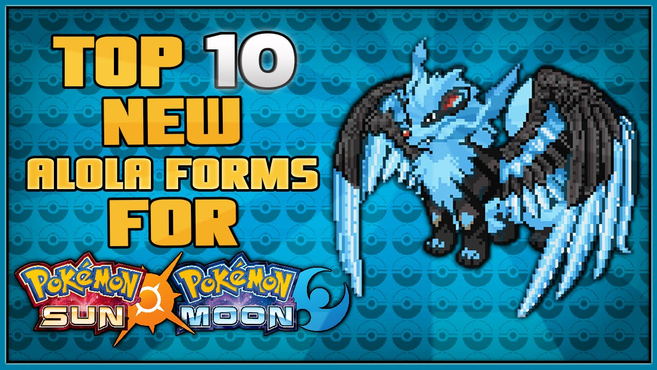 Top 10 New Alola Form Pokémon for Pokémon Sun and Pokémon Moon ...