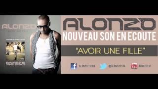 ALONZO - AVOIR UNE FILLE (Son Officiel - AMOUR, GLOIRE & CITE)