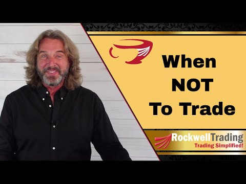 When Not To Trade – You Need to Know This!