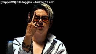 [RapperVN] Kill doggies - Andree ft Lee7