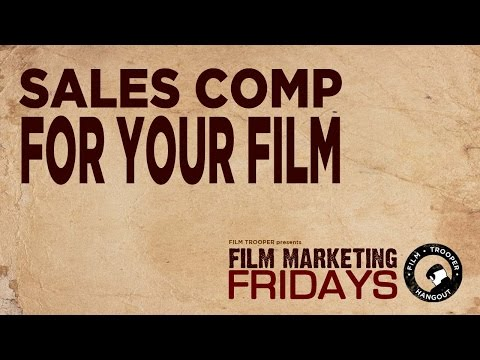 Film Marketing Fridays - Sales Comp For Your Film