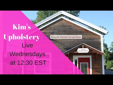 Kim's Upholstery Live Episode 06