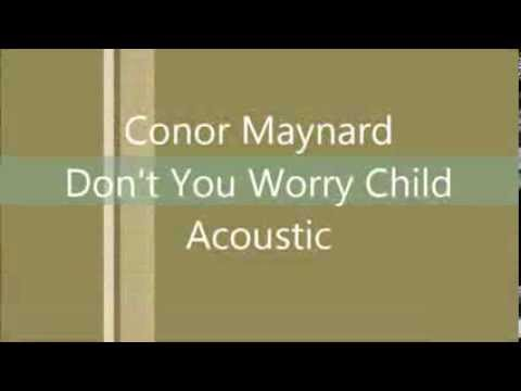 Conor Maynard  Don't You Worry Child Acoustic Lyri