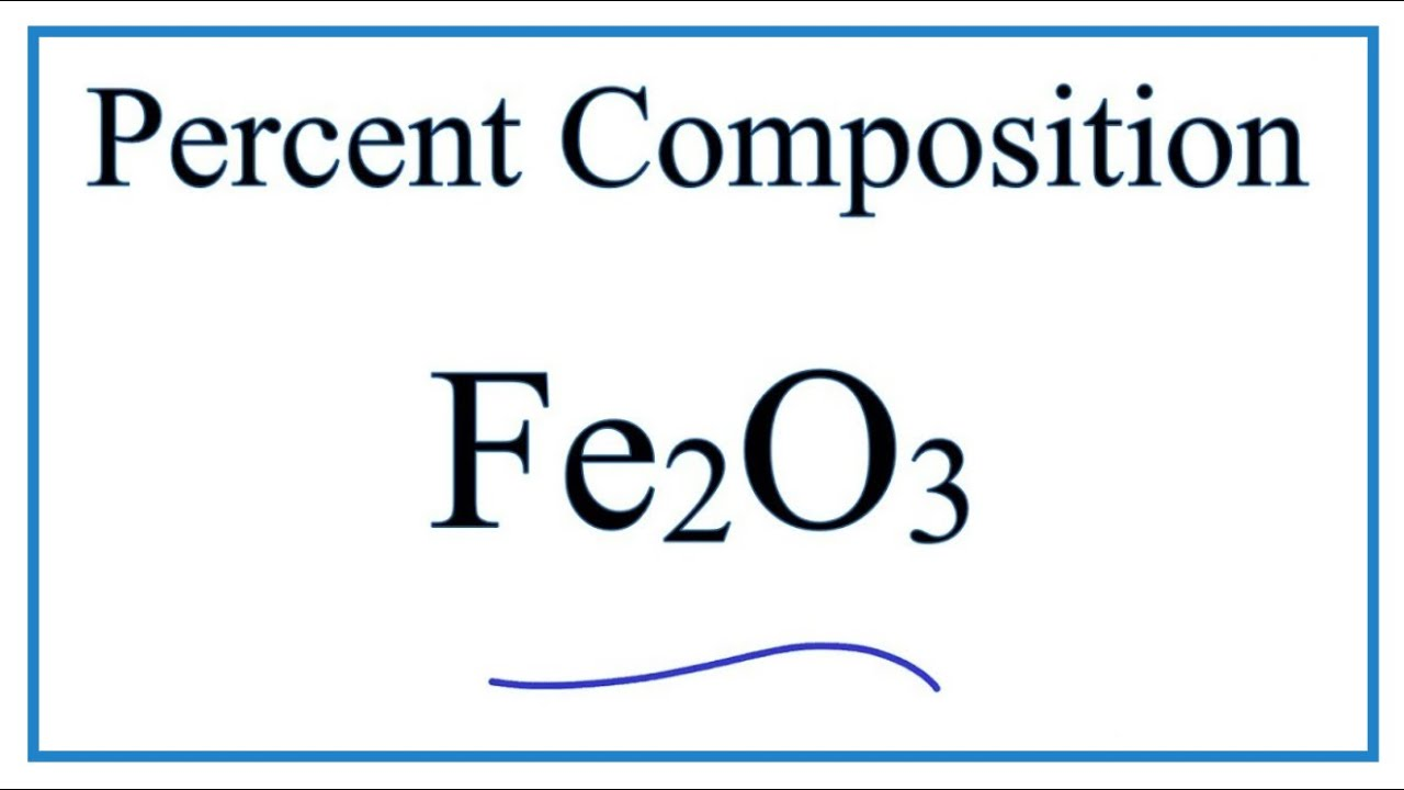 How To Find The Percent Composition Of Fe In Fe2o3 Iron Iii Oxide