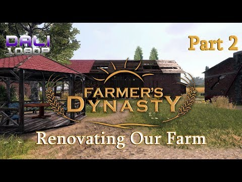 Farmer's Dynasty - Part 2 - Renovating Our Farm