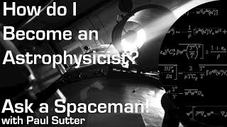 How do I Become an Astrophysicist? - Ask a Spaceman!