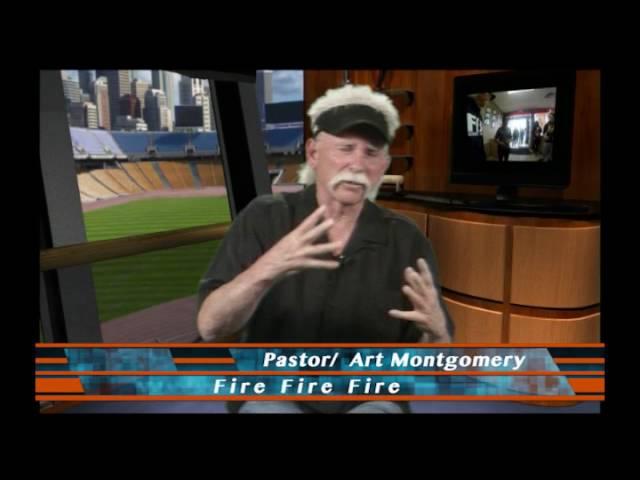 Fire Fire Fire Pastor Art Montgomery 07-11-16