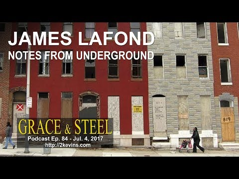 Grace & Steel Ep. 84 - James Lafond, Notes from Underground