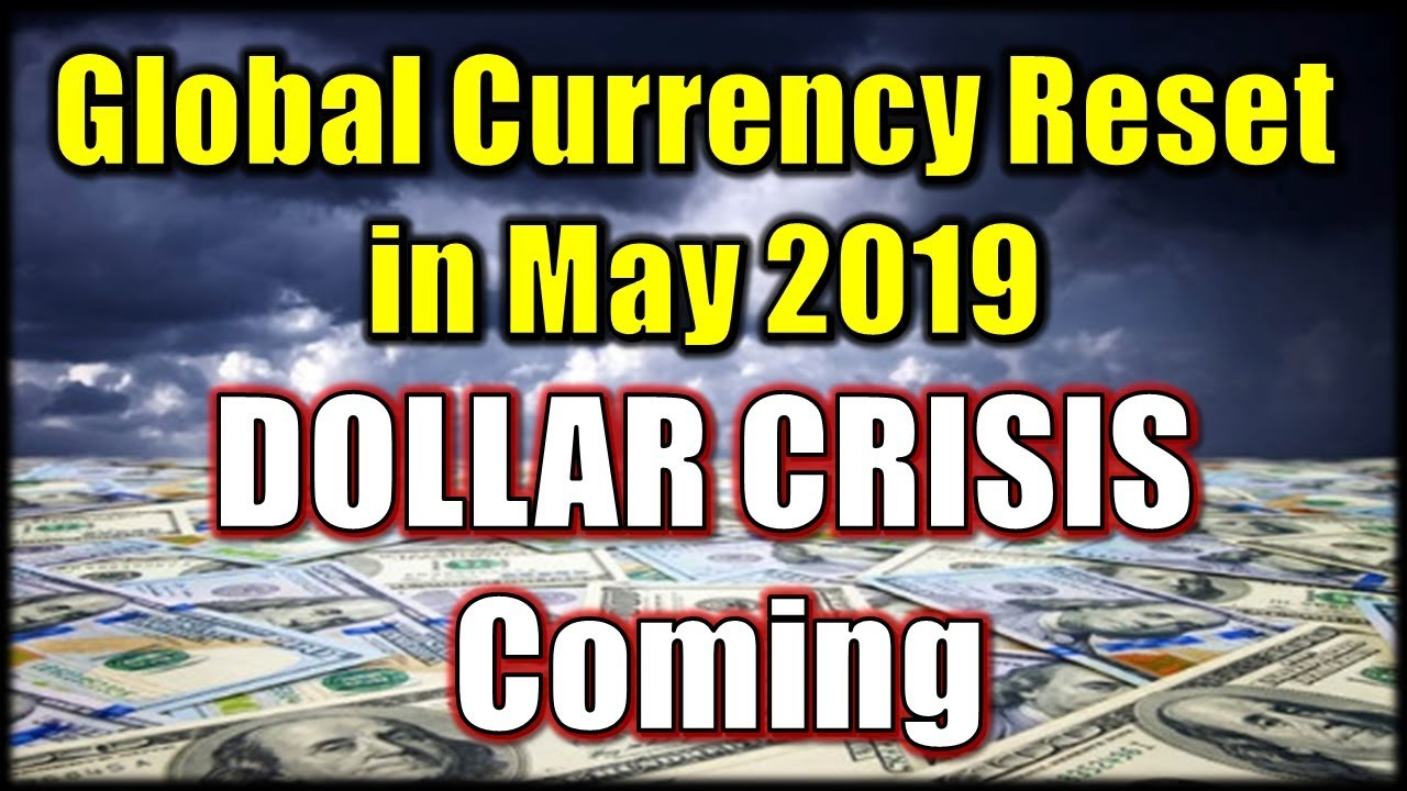 WARNING: The Coming DOLLAR CRISIS | Be Ready 2019 - Global Currency Reset  in May 2019