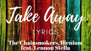 Take Away (Lyrics) | The Chainsmokers, Illenium ft. Lennon Stella (T-Mass Remix)