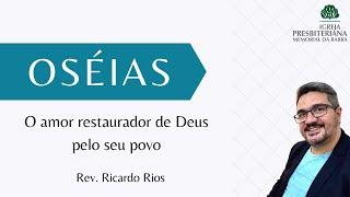 O amor restaurador de Deus pelo seu povo l Os 3. 1-5 - Rev. Ricardo Rios