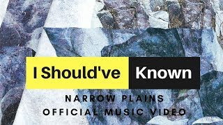 "Narrow Plains - ""I Should've Known"" (Official Music Video)"