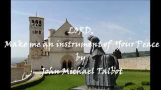 John Michael Talbot:  LORD, Make me an instrument of Your Peace