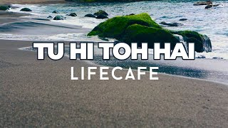 Tu hi toh hai | Lifecafe | Lyric Video | Hindi Christian Music