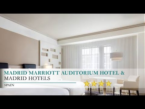 Madrid Marriott Auditorium Hotel & Conference Center - Madrid Hotels, Spain