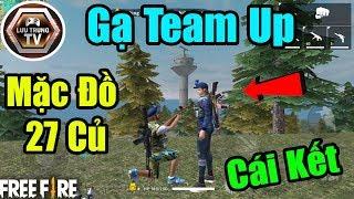 [Garena Free Fire] Mặc Đồ 27 Củ Đi Gạ Team Up Và Cái Kết | Lưu Trung TV