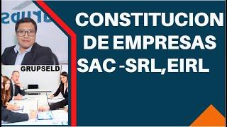 PROCEDIMIENTO DE CONSTITUCION DE EMPRESAS SAC ,SRL  Y EIRL [ Grupseld]
