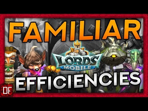 Familiar Efficiencies You SHOULD Be Doing! - Lords Mobile Tips