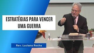 ESTRATÉGIAS PARA VENCER UMA GUERRA - Rev. Luciano Rocha
