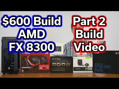 AMD FX-8300 - $600 PC Build - Part 2 - Build Video