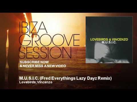 Lovebirds, Vincenzo - M.U.S.I.C. - Fred Everythings Lazy Dayz Remix - IbizaGrooveSession