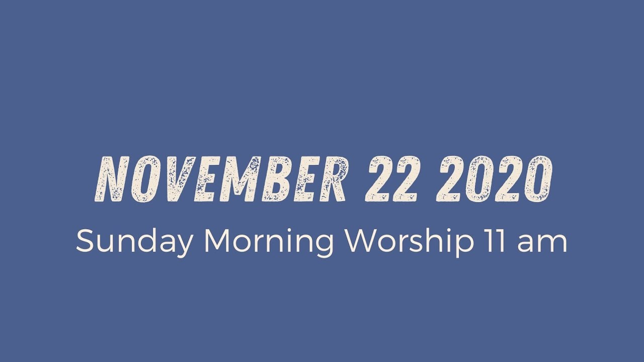 Sunday Morning Worship 11am // November 22 2020