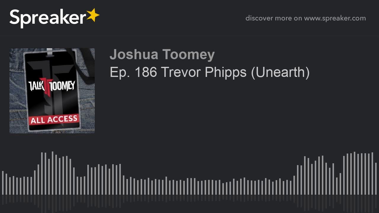 Ep  186 Trevor Phipps  Unearth