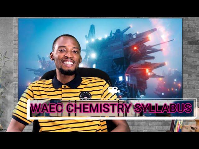 Waec Chemistry Syllabus 2021 (Explained)