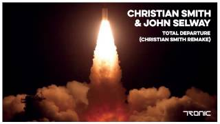 Christian Smith & John Selway  - Total Departure (Christian Smith Remake)