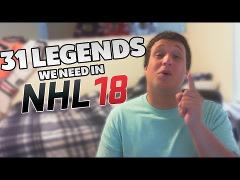 31 LEGENDS WE NEED IN NHL 18!