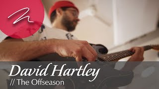 David Hartley // The Offseason [MartinLogan Presents: Artists in Motion]
