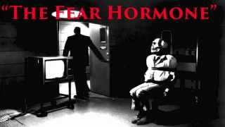 """The Fear Hormone"""