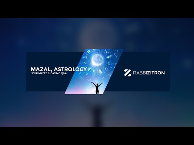 Mazal, Astrology, Zodiac, Soulmates & Dating Q and A