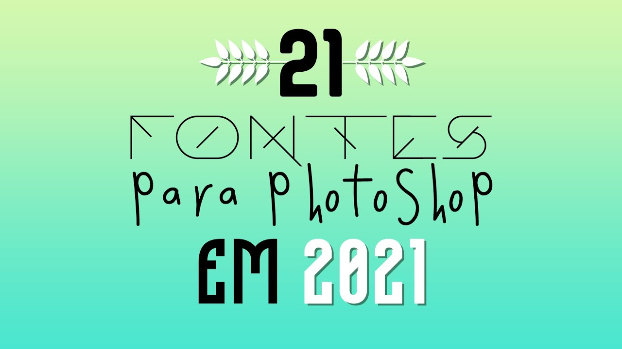 21 Fontes para Photoshop que vou utilizar em 2021