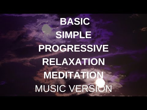 MUSIC VERSION BASIC SIMPLE PROGRESSIVE RELAXATION MEDITATION