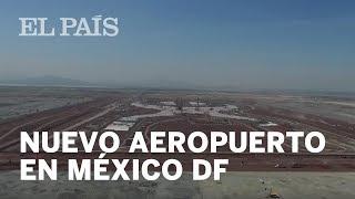 La construcción del nuevo aeropuerto de la Ciudad de México